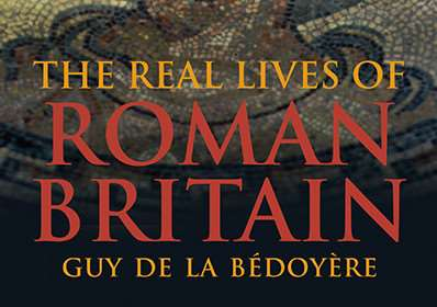 The Real Lives of Roman Britain by Guy de la Bedoyere.